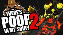 There's Poop In My Soup: Number 2