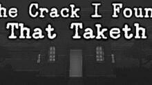 The Crack I Found That Taketh